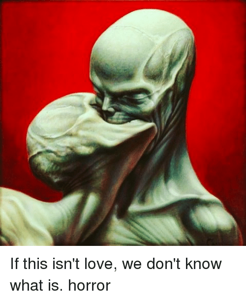 If This Isnt Love We Dont Know What Is Horror Love Meme On Sizzle