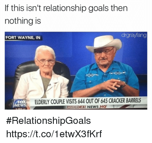 Funny, Goals, and News: If this isn't relationship goals then  nothing is  drgrayfang  FORT WAYNE, IN  FOX  EWS  1:53 CT  ELDERLY COUPLE VISITS 644 OUT OF 645 CRACKER BARRELS  AMERICAS NEWS HQ #RelationshipGoals https://t.co/1etwX3fKrf