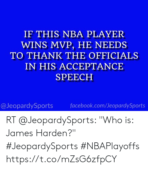 "Facebook, James Harden, and Nba: IF THIS NBA PLAYER  WINS MVP, HE NEEDS  TO THANK THE OFFICIALS  IN HIS ACCEPTANCE  SPEECH  @JeopardySports facebook.com/JeopardySports RT @JeopardySports: ""Who is: James Harden?"" #JeopardySports #NBAPlayoffs https://t.co/mZsG6zfpCY"