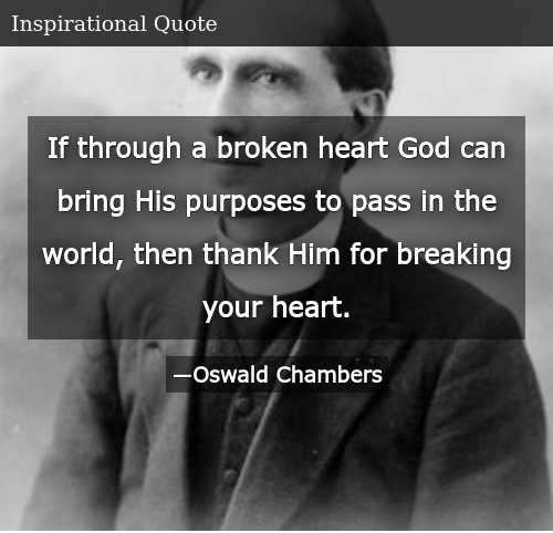If Through a Broken Heart God Can Bring His Purposes to Pass in the