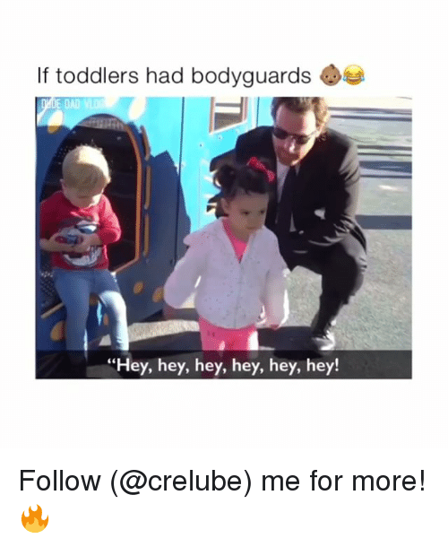 "Dad, Memes, and 🤖: If toddlers had bodyguards  DAD  ""Hey, hey, hey, hey, hey, hey! Follow (@crelube) me for more! 🔥"