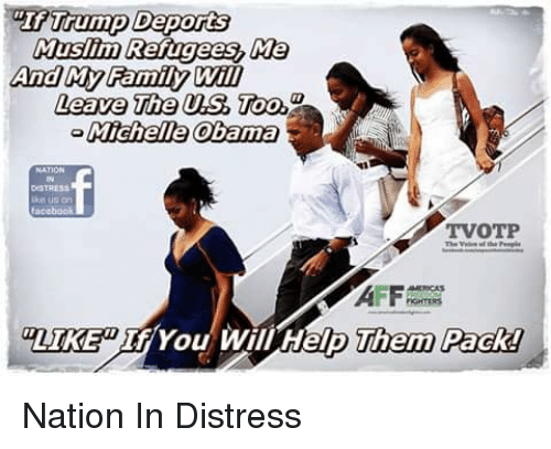 """Af, Family, and Memes: """"If Trump Deports  Muslim Refugees, Me  And My Family Will  Leave The USToo  Michelle Obama  DSTRES  ike us an  TVOTP  AF  LIKEIf/ You Will Help  Them Pack! Nation In Distress"""