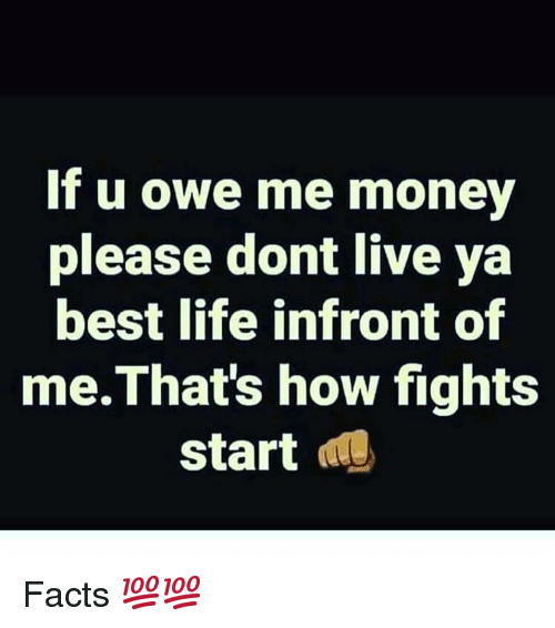 If U Owe Me Money Please Dont Live Ya Best Life Infront Of Methats
