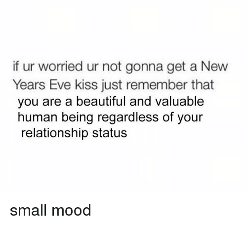 If Ur Worried Ur Not Gonna Get a New Years Eve Kiss Just Remember ...