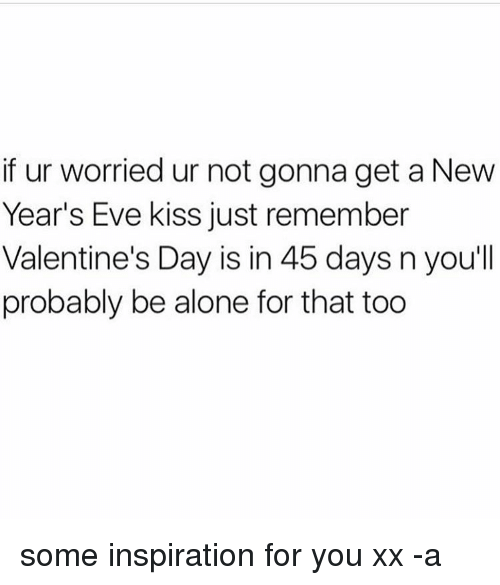If Ur Worried Ur Not Gonna Get a New Year\'s Eve Kiss Just Remember ...
