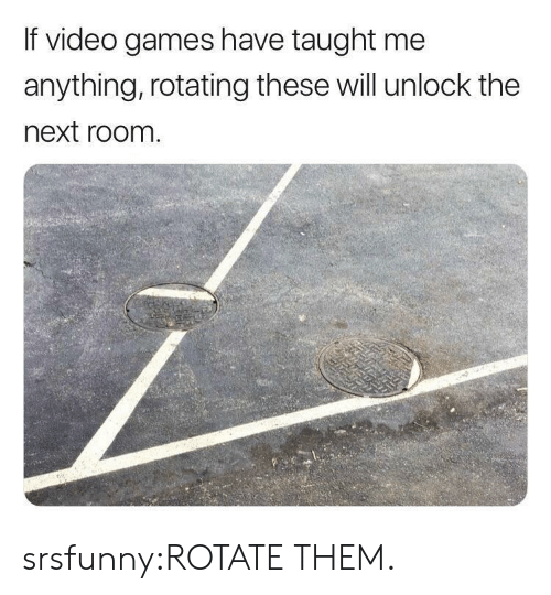 Tumblr, Video Games, and Blog: If video games have taught me  anything, rotating these will unlock the  next room srsfunny:ROTATE THEM.