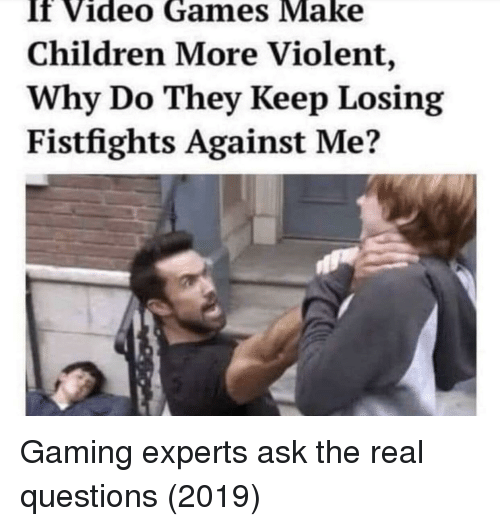Children, Video Games, and Games: If Video Games Make  Children More Violent,  Why Do They Keep Losing  Fistfights Against Me? Gaming experts ask the real questions (2019)