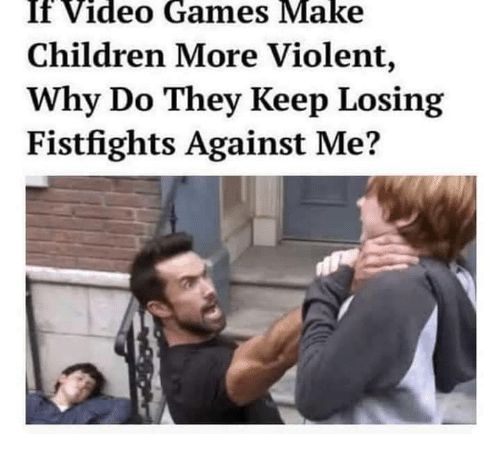 Children, Video Games, and Games: If  Video  Games  Make  Children More Violent,  Why Do They Keep Losing  Fistfights Against Me?