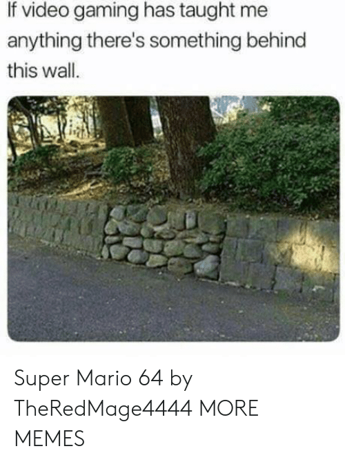 Dank, Memes, and Super Mario: If video gaming has taught me  anything there's something behind  this wall Super Mario 64 by TheRedMage4444 MORE MEMES