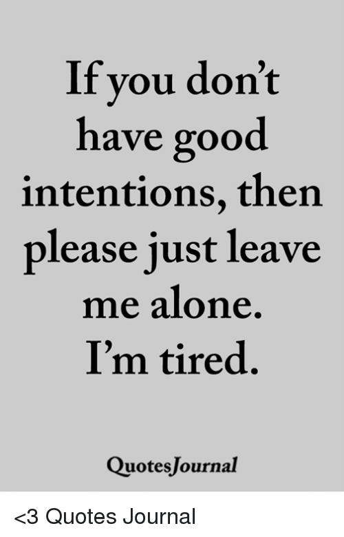If Vou Don\'t Have Good Intentions Then Please Just Leave Me ...