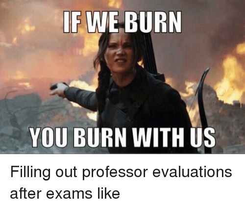 if we burn you burn with us filling out professor 975364 if we burn you burn with us filling out professor evaluations after