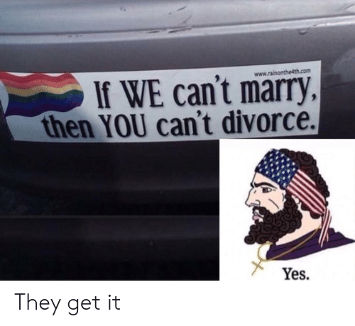 If WE Can't Marry Then YOU Can't Divorce