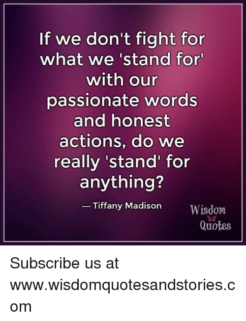 If We Dont Fight For What We Stand For With Our Passionate Words