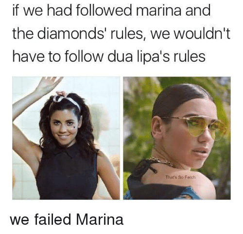 Memes, 🤖, and Marina and the Diamonds: if we had followed marina and  the diamonds' rules, we wouldn't  have to follow dua lipa's rules  That's So Fetch we failed Marina