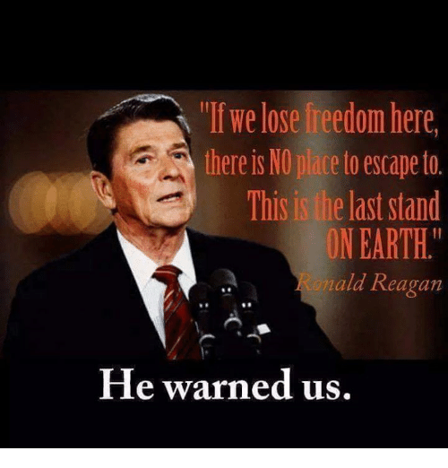 """Memes, Earth, and Freedom: """"If we lose freedom here  there is NO place to escape to.  This is the last stand  ON EARTH.  ald Reagan  8  He warned us"""