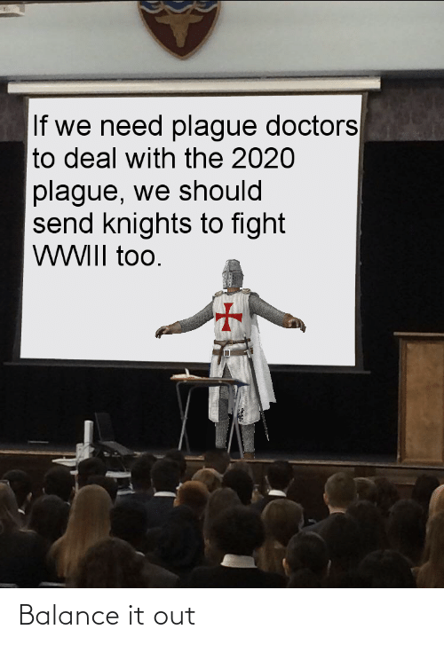 If We Need Plague Doctors To Deal With The 2020 Plague We Should