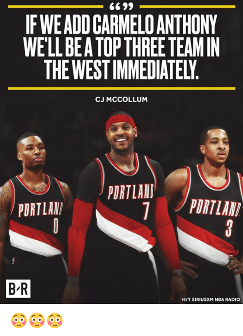 Carmelo Anthony, Nba, and Radio: IF WEADD CARMELO ANTHONY  WE'LL BE A TOP THREE TEAMIN  THE WEST IMMEDIATELY  CJ MCCOLLUM  PORTLAND  PDRTLAN  PORTLAN  B-R  H/T SIRIUSXM NBA RADIO 😳😳😳