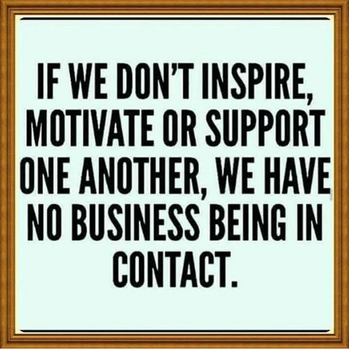 if wedon t inspire motivate or support one another wehave no