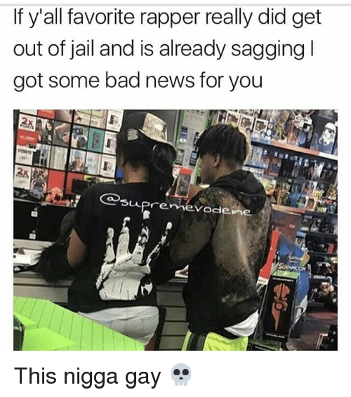 Bad, Jail, and Memes: If y'all favorite rapper really did get  out of jail and is already sagging I  got some bad news for you  supreme whe  Vode This nigga gay 💀