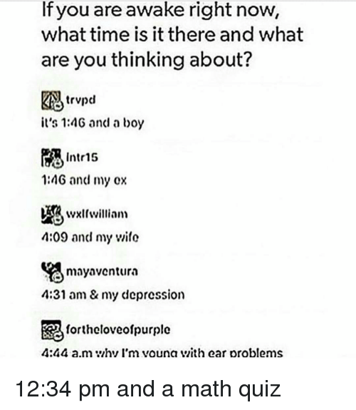 If You Are Awake Right Now What Time Is It There and What Are You