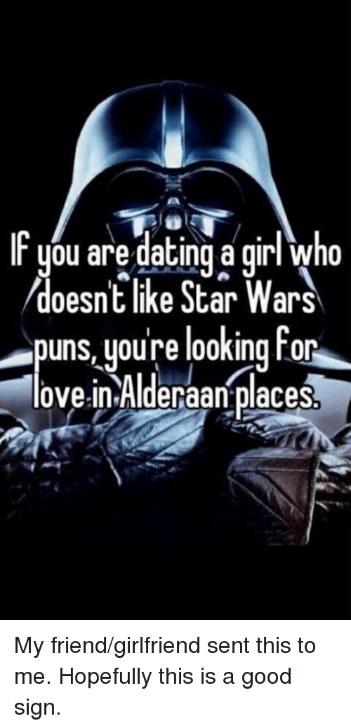 If You Are Dating A Girl Who Doesnt Like Star Wars Puns Youre