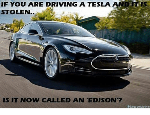 Driving Drive And Edison If You Are A Tesla Tis Stolen