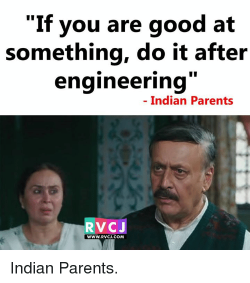 If You Are Good At Something Do It After Engineering Indian