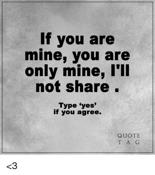 If You Are Mine You Are Only Mine Lll Not Share Type Yes If You