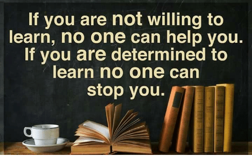 If You Are Not Willing To Learn No One Can Help You If You