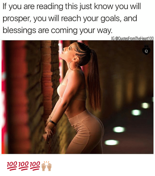 Goals, Memes, and Blessings: If you are reading this just know you will  prosper, you will reach your goals, and  blessings are coming your way. 💯💯💯🙌🏽