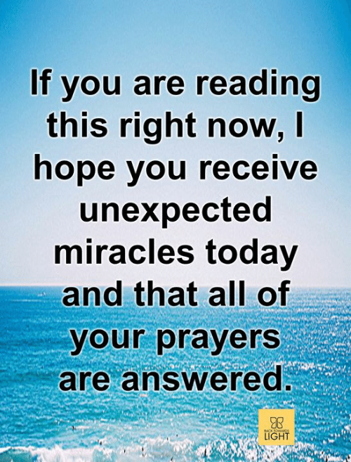 Memes, Today, and Hope: If you are reading  this right now, I  hope you receive  unexpected  miracles today  and that all of  your prayers  are answereo