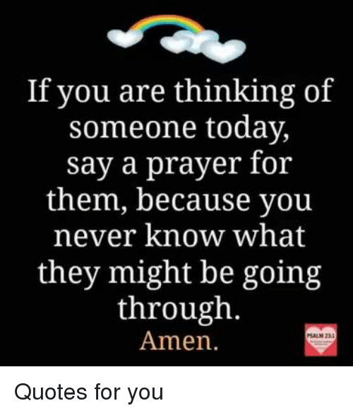 If You Are Thinking Of Someone Today Say A Prayer For Them Because