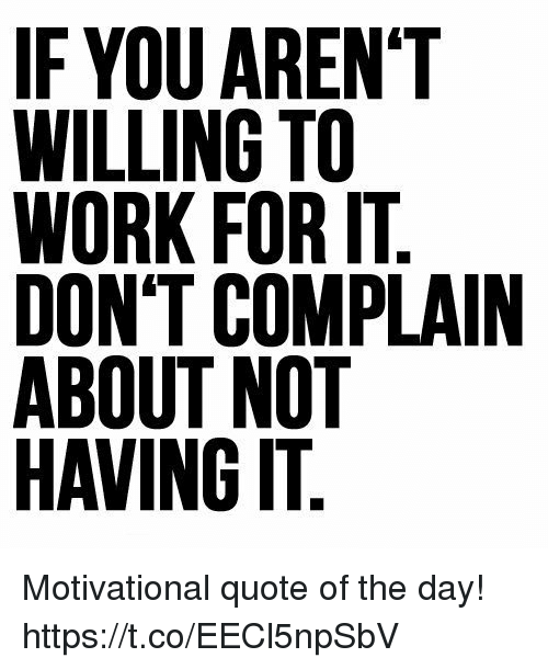 If You Arent Willing To Work For It Dont Complain About Not Having