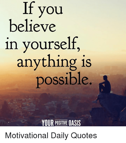If You Believe in Yourself Anything Is Possible YOUR POSITIVE
