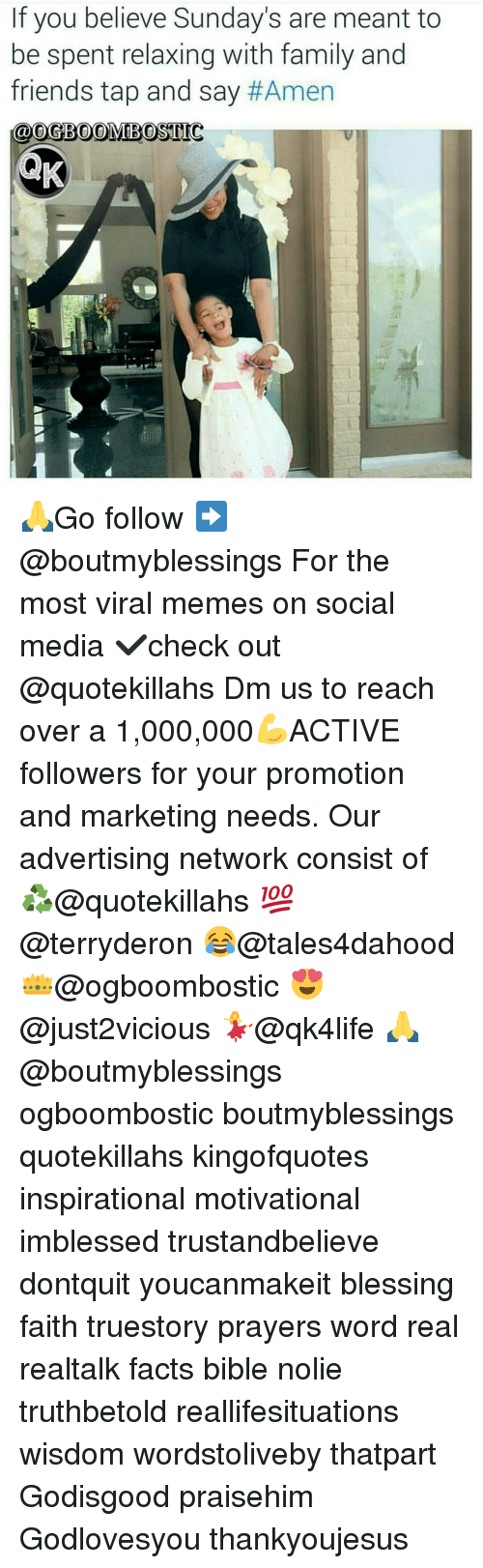 Memes, 🤖, and Media: If you believe Sunday's are meant to  be spent relaxing with family and  friends tap and say  #Amen  @OGBOOMIBOSTIC 🙏Go follow ➡@boutmyblessings For the most viral memes on social media ✔check out @quotekillahs Dm us to reach over a 1,000,000💪ACTIVE followers for your promotion and marketing needs. Our advertising network consist of ♻@quotekillahs 💯@terryderon 😂@tales4dahood 👑@ogboombostic 😍@just2vicious 💃@qk4life 🙏@boutmyblessings ogboombostic boutmyblessings quotekillahs kingofquotes inspirational motivational imblessed trustandbelieve dontquit youcanmakeit blessing faith truestory prayers word real realtalk facts bible nolie truthbetold reallifesituations wisdom wordstoliveby thatpart Godisgood praisehim Godlovesyou thankyoujesus
