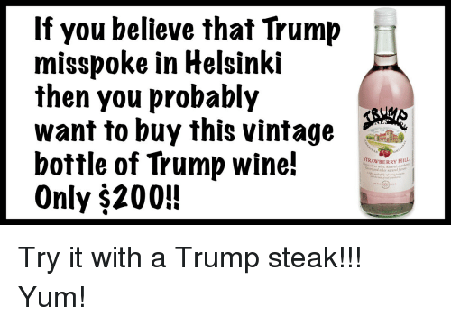 Bailey Jay, Politics, and Wine: If you believe that Trump  misspoke in Helsinki  then you probably  want to buy this vintage  bottle of Trump wine!  Only $200!  ORAWBERRY HILレ  citnus win, natural saet?  and other natural Ravn