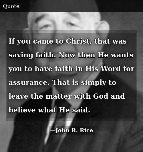 if you came to christ that was saving faith now