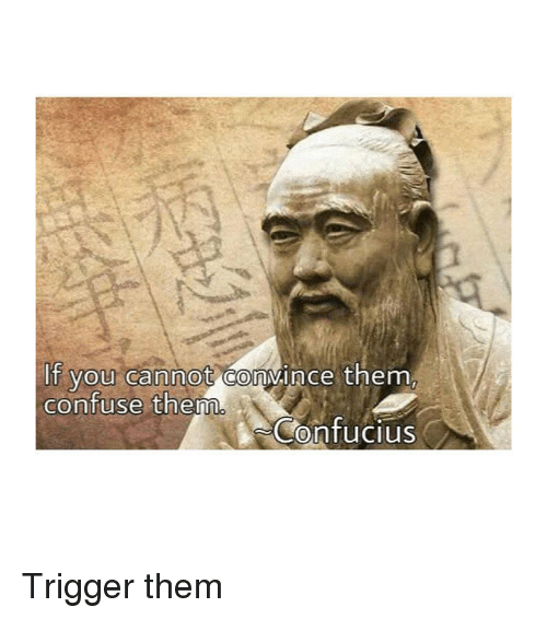 Classical Art, Confucius, and Them: If you cannot convince them  confuse them  Confucius Trigger them