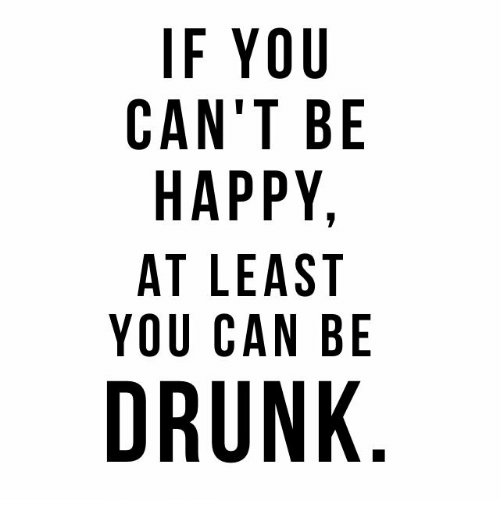 Quotes About Alcohol Glamorous If You Cant Be Happy At Least You Can Be Drunk E Tek Uby Sn Tp A P
