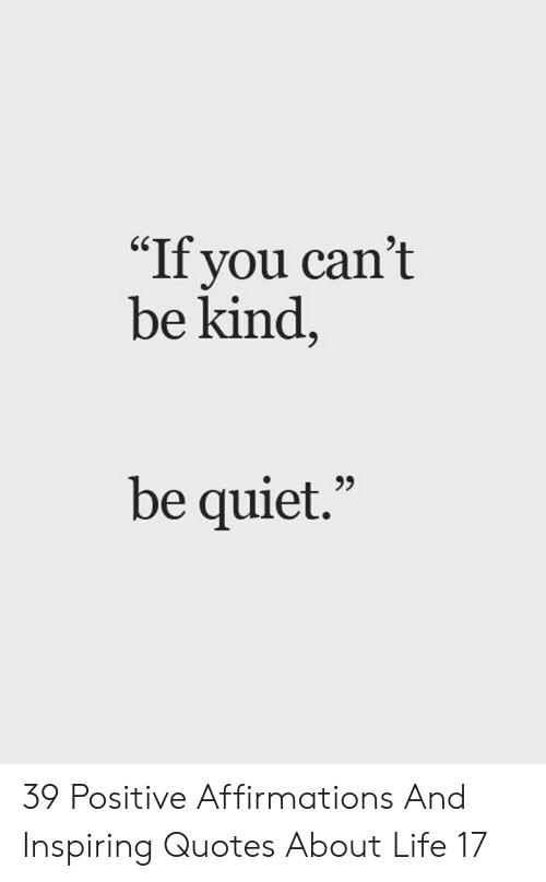 If You Can't Be Kind 65 Be Quiet 39 Positive Affirmations