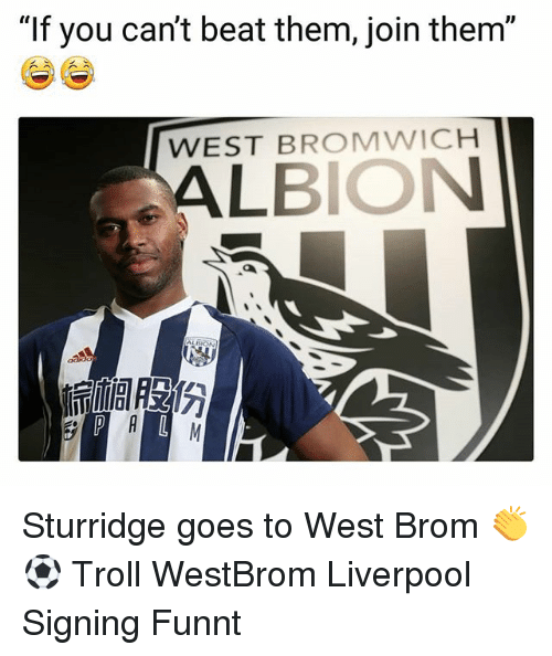 """Memes, Troll, and Liverpool F.C.: """"If you can't beat them, join them""""  WEST BROMWICH Sturridge goes to West Brom 👏⚽️ Troll WestBrom Liverpool Signing Funnt"""