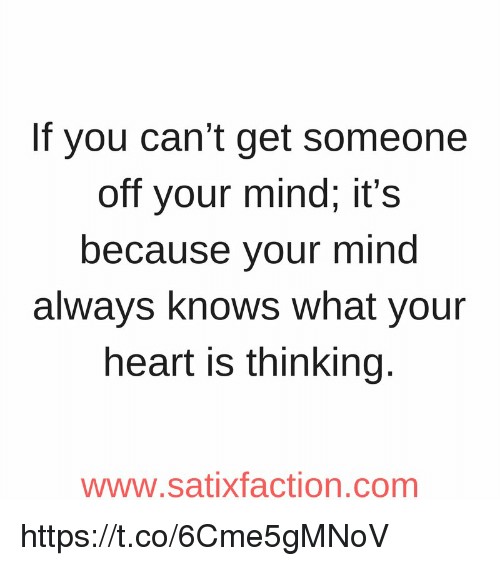 if you cant get someone off your mind its because 18821290 if you can't get someone off your mind it's because your mind