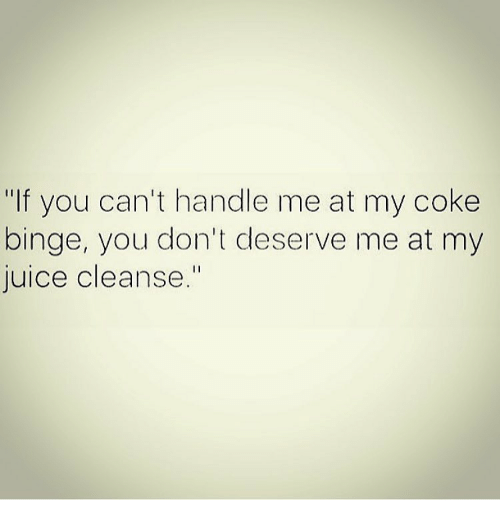 If You Can\'t Handle Me at My Coke Binge You Don\'t Deserve Me at My ...