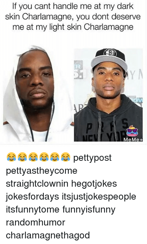 if you cant handle me at my dark skin charlamagne 24165431 if you cant handle me at my dark skin charlamagne you dont deserve