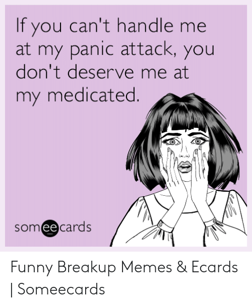 If You Can't Handle Me at My Panic Attack You Don't Deserve