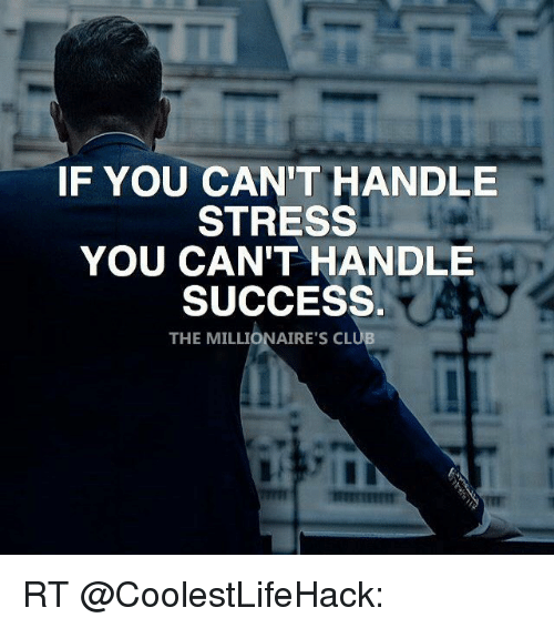 if you cant handle stress you cant handle success the 14907054 if you can't handle stress you can't handle success the