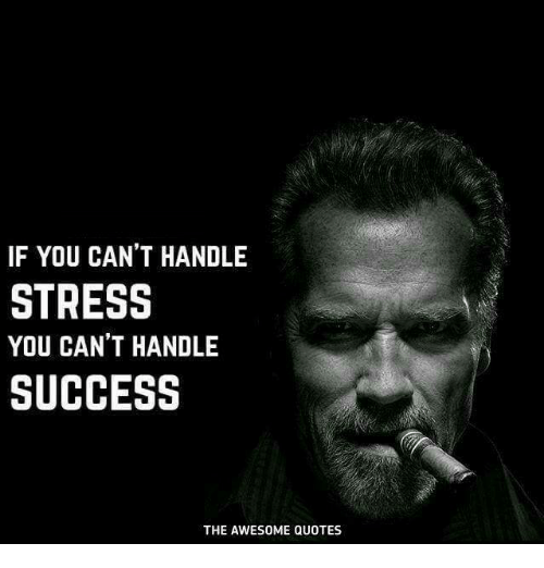 If You Cant Handle Stress You Cant Handle Success The Awesome