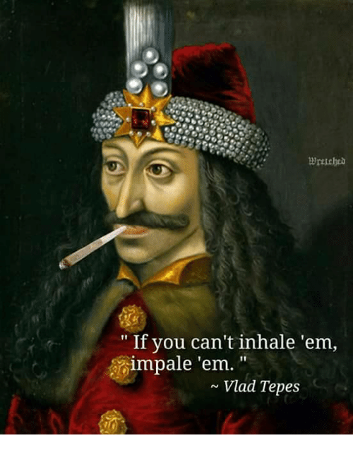 """Classical Art, Ems, and You: """" If you can't inhale 'em,  impale 'em. """"  ~ Vlad Tepes"""