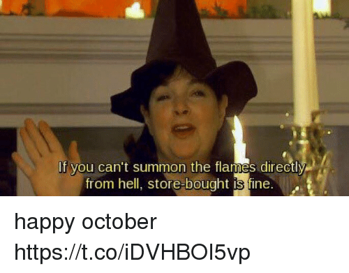 Funny, Happy, and Hell: If you can't summon the flames directly  from hell, store bought is fine. happy october https://t.co/iDVHBOI5vp