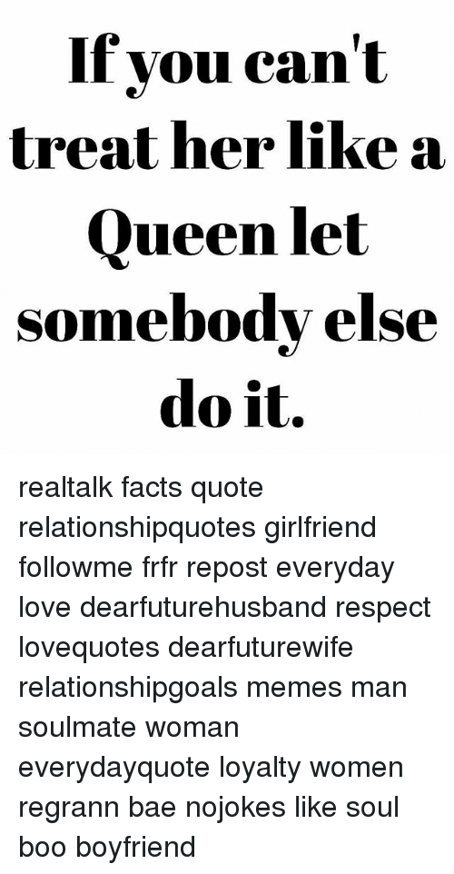 If You Cant Treat Her Like A Queen Let Omebody Else Do It Realtalk